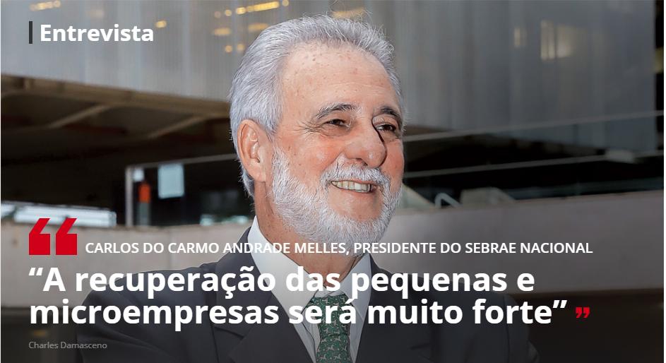 ENTREVISTA CARLOS CARMO ANDRADE MELLES, PRESIDENTE DO SEBRAE NACIONAL